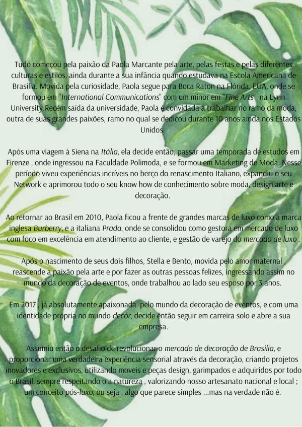 Tudo começou pela paixão da Paola Marcante pela arte, pelas festas e pelas diferentes culturas e estilos, ainda durante a sua infancia quando estudadva na Escola Americana de Brasilia. Movisda pela curiosidade, (2)